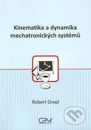 Akademické nakladatelství CERM Kinematika a dynamika mechatronických systémů - Robert Grepl cena od 156 Kč