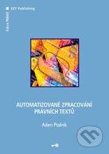 Key publishing Automatizované zpracování právních textů - Adam Ptašnik cena od 311 Kč