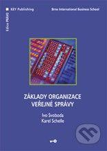 Key publishing Základy organizace veřejné správy - Ivo Svoboda, Karel Schelle cena od 157 Kč