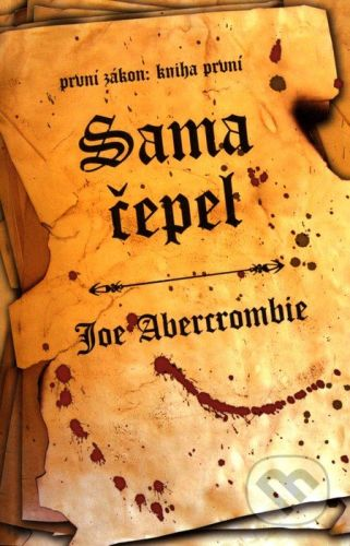 Joe Abercrombie: SAMA ČEPEL-PRVNÍ ZÁKON KNIHA PRVNÍ cena od 234 Kč