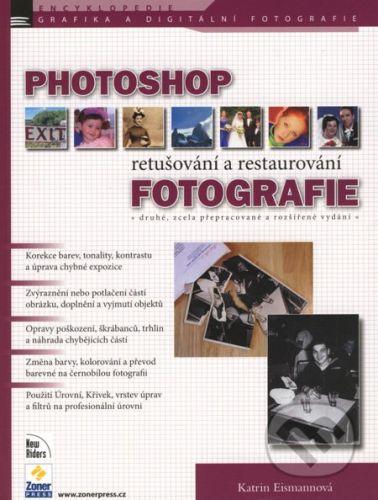 Katrin Eismannová: PHOTOSHOP RETUŠOVÁNÍ A RESTAUROVÁNÍ FOTOGRAFIE cena od 472 Kč