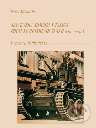 Dali-BB Slovenská armáda v ťažení proti Sovietskemu zväzu I (1941 - 1944) - Pavel Mičianik cena od 348 Kč