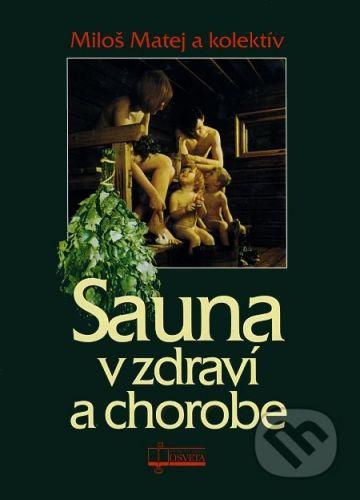 Osveta Sauna v zdraví a chorobe - Miloš Matej a kolektív autorov cena od 0 Kč