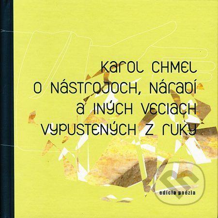 Drewo a srd O nástrojoch, náradí a iných veciach vypustených z ruky - Karol Chmel cena od 89 Kč