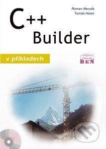 BEN - technická literatura C++ Builder v příkladech - Tomáš Holan, Roman Neruda cena od 292 Kč