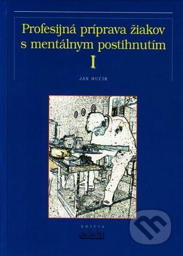 Osveta Profesijná príprava žiakov s mentálnym postihnutím I - Ján Hučík cena od 194 Kč