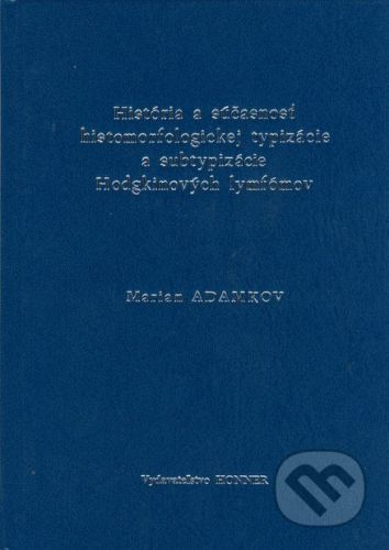 Honner História a súčasnosť histomorfologickej typizácie a subtypizácie Hodgkinových lymfómov - Marian Adamkov cena od 131 Kč