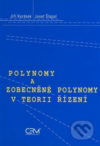 Akademické nakladatelství CERM Polynomy a zobecněné polynomy v teorii řízení - Jiří Karásek, Josef Šlapal cena od 120 Kč