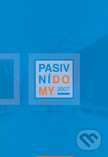 Centrum pasivního domu Pasivní domy 2007 - Jan Bárta, Juraj Hazucha cena od 398 Kč