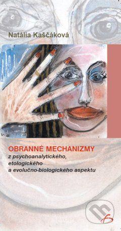Vydavateľstvo F Obranné mechanizmy z psychoanalytického, etologického a evolučno-biologického aspektu - Natália Kaščáková cena od 166 Kč