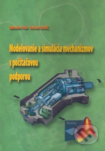 Žilinská univerzita Modelovanie a simulácia mechanizmov s počítačovou podporou - Miloslav Filo, Michal Lukáč cena od 350 Kč