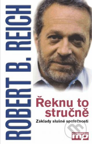 Robert B. Reich: Řeknu to stručně cena od 171 Kč