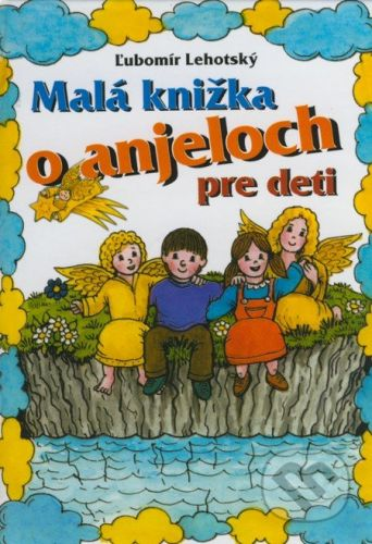 Ľubomír Lehotský: Malá knižka o anjeloch cena od 56 Kč