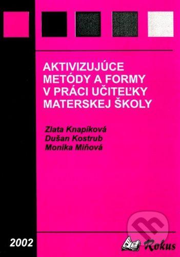 Rokus Aktivizujúce metódy v materskej škole - Zlata Knapíková, Dušan Kostrub, Monika Miňová cena od 49 Kč
