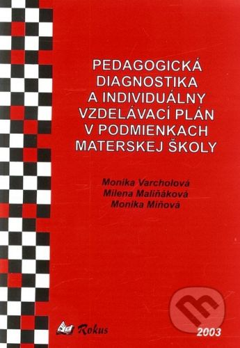 Rokus Pedagogická diagnostika a individuálny vzdelávací plán v podmienkach materskej školy - Monika Varcholová, Milena Maliňáková, Monika Miňová cena od 78 Kč