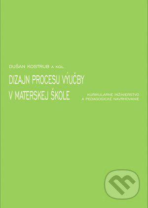 Rokus Dizajn procesu výučby v materskej škole - Dušan Kostrub a kol. cena od 297 Kč
