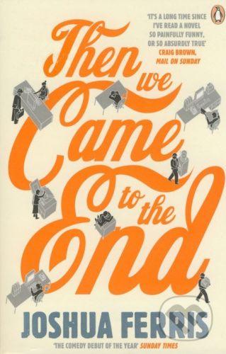 Penguin Books Then We Came to the End - Joshua Ferris cena od 252 Kč