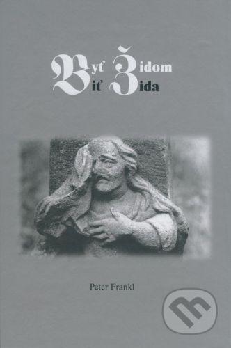 Knižné centrum Byť židom/Biť žida - Peter Frankl cena od 180 Kč