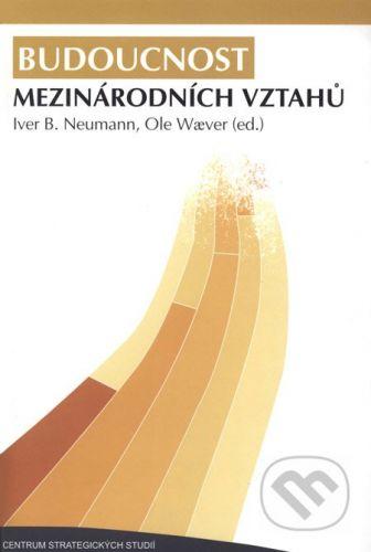 Centrum strategických studií Budoucnost mezinárodních vztahů - Iver B. Neuman, Ole W cena od 322 Kč