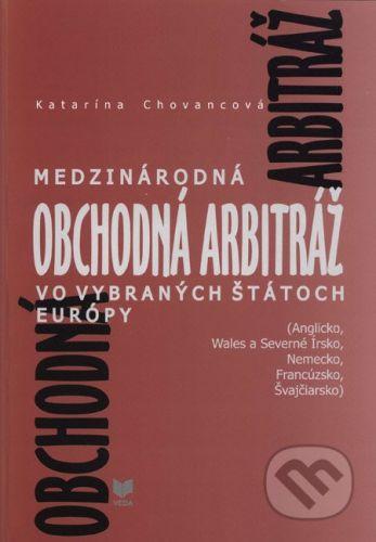 VEDA Medzinárodná obchodná arbitráž vo vybraných štátoch Európy - Katarína Chovancová cena od 371 Kč