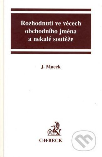 C. H. Beck Rozhodnutí obchodního jména a nekalé soutěže - Jiří Macek cena od 731 Kč