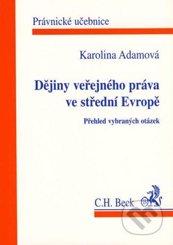 C. H. Beck Dějiny veřejného práva ve střední Evropě - Karolina Adamová cena od 374 Kč