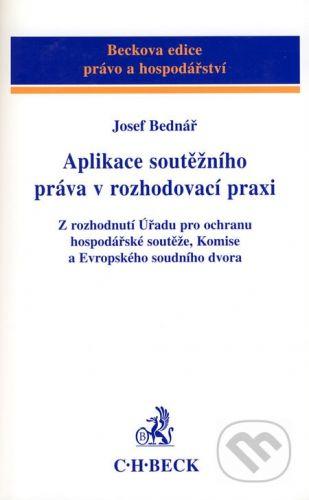 C. H. Beck Aplikace soutěžního práva v rozhodovací praxi - Josef Bednář cena od 1021 Kč