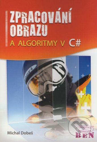 BEN - technická literatura Zpracování obrazu a algoritmy v C# - Michal Dobeš cena od 183 Kč