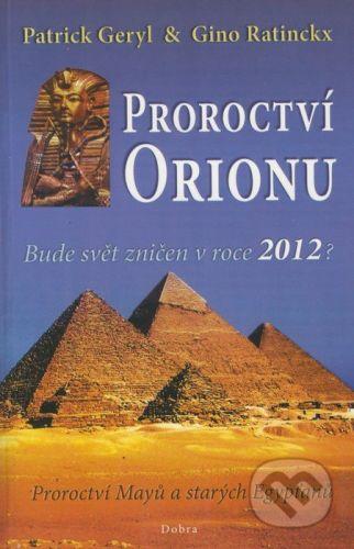Geryl Patrick, Ratinckx Gino: Proroctví Orionu - Bude svět zničet v roce 2012? cena od 155 Kč