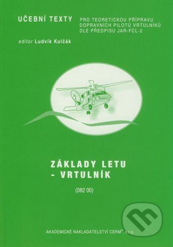 Akademické nakladatelství CERM Základy letu - Vrtulník - Ludvík Kulčák cena od 239 Kč