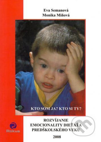 Rokus Rozvíjanie emocionality dieťaťa predškolského veku - Eva Semanová, Monika Miňová cena od 132 Kč
