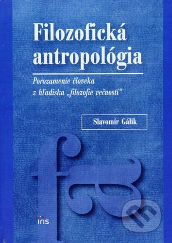 PhDr. Milan Štefanko - IRIS Filozofická antropológia - Slavomír Gálik cena od 143 Kč