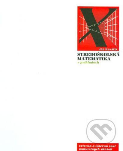 IURA EDITION Stredoškolská matematika v príkladoch - Ján Kováčik cena od 551 Kč