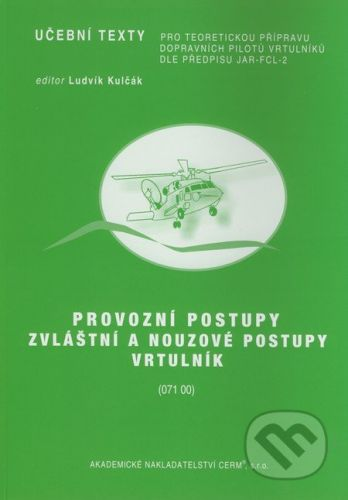 Akademické nakladatelství CERM Provozní postupy: Zvláštní a nouzové postupy - Vrtulník - Ludvík Kulčák cena od 337 Kč