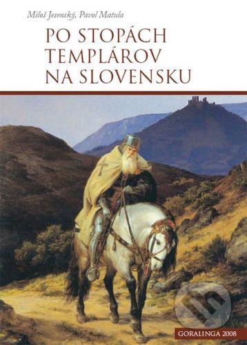 Goralinga Po stopách templárov na Slovensku - Miloš Jesenský, Pavol Matula cena od 181 Kč