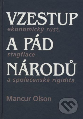 Mancur Olson: Vzestup a pád národů: ekonomický růst, stagflace a společenská rigidita cena od 0 Kč