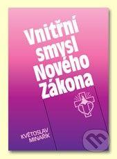 Květoslav Minařík: Vnitřní smysl Nového Zákona cena od 182 Kč