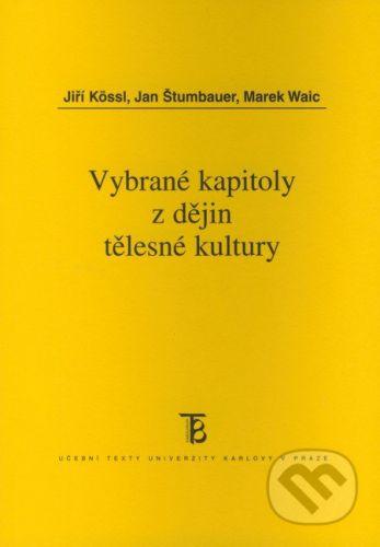 Karolinum Vybrané kapitoly z dějin tělesné kultury - Jiří Kössl, Jan Štumbauer, Marek Waic cena od 0 Kč