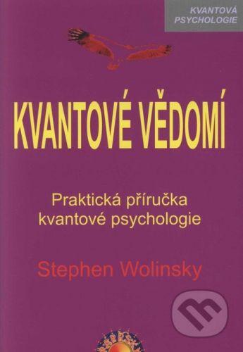Wolinsky Stephen: Kvantové vědomí - Praktická příručka kvantové psychologie cena od 169 Kč