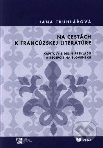 VEDA Na cestách k francúzskej literatúre - Jana Truhlářová cena od 115 Kč