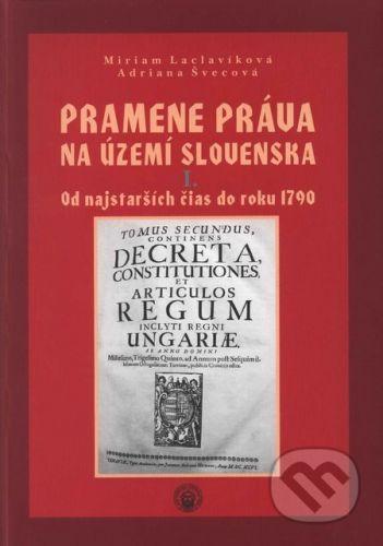 TYPI UNIVERSITATIS TYRNAVIENSIS Pramene práva na území Slovenska I. - Miriam Laclavíková , Adriana Švecová cena od 300 Kč