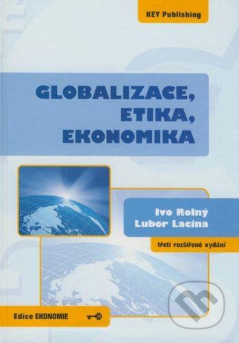 Key publishing Globalizace, etika, ekonomika - Ivo Rolný Lubor Lacina cena od 374 Kč