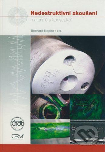 Akademické nakladatelství CERM Nedestruktivní zkoušení materiálů a konstrukcí - Bernard Kopec a kol. cena od 221 Kč