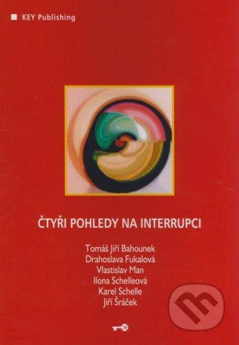 Key publishing Čtyři pohledy na interrupci - Tomáš Jiří Bahounek, Drahoslava Fukalová a kol. cena od 214 Kč