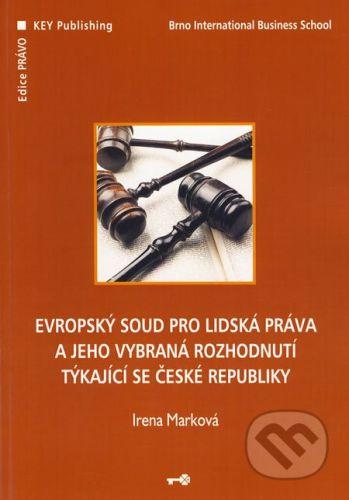 Key publishing Evropský soud pro lidská práva a jeho vybraná rozhodnutí týkající se České republiky - Irena Marková cena od 297 Kč