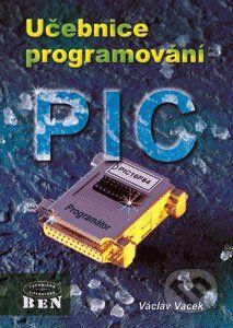 BEN - technická literatura Učebnice programování PIC - Václav Vacek cena od 195 Kč