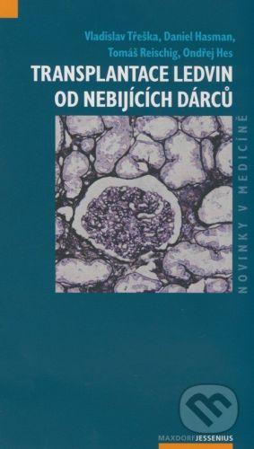 Maxdorf Transplantace ledvin od nebijících dárců - Vladislav Třeška, Daniel Hasman, Tomáš Reischig, Ondřej Hes. cena od 146 Kč