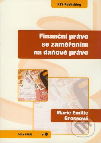 Key publishing Finanční právo se zaměřením na daňové právo - Marie Emilie Grossová cena od 283 Kč