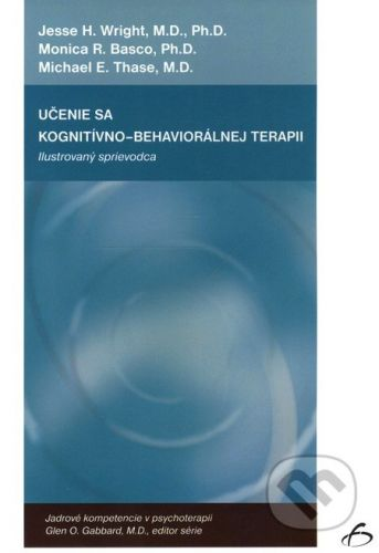 Vydavateľstvo F Učenie sa kognitívno-behaviorálnej terapii - Jesse H. Wright a kol. cena od 296 Kč