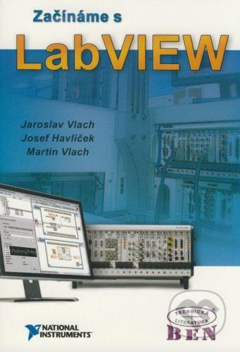BEN - technická literatura Začínáme s LabVIEW - Jaroslav Vlach, Josef Havlíček, Martin Vlach cena od 304 Kč